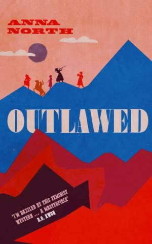 Outlawed Anna North