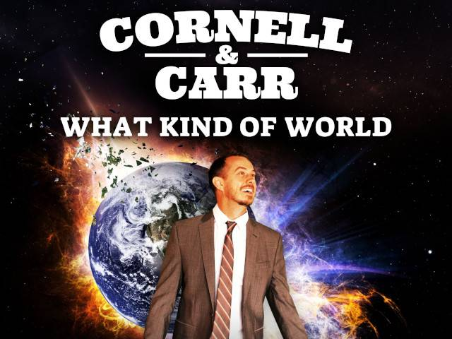 Cornell & Carr What Kind of World