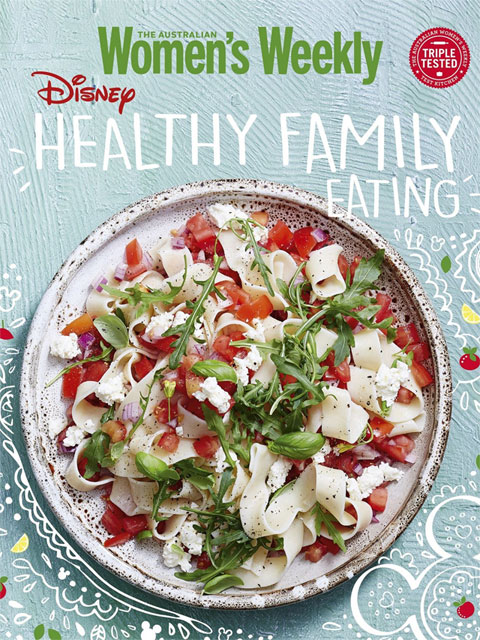 The Australian Women's Weekly: Disney Healthy Family Eating