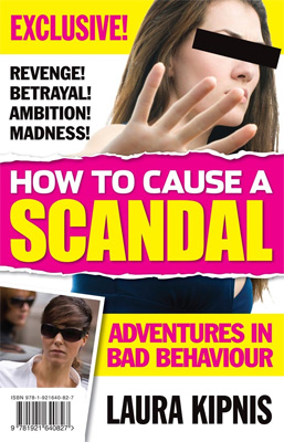 How to Cause a Scandal: Adventures in Bad Behaviour