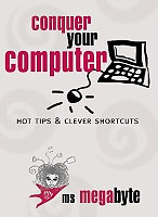 Conquer Your Computer - Ms Megabyte's New Book