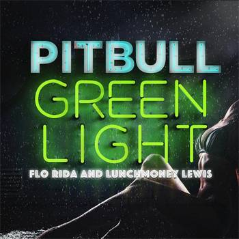 Pitbull Greenlight feat. Flo Rida & LunchMoney Lewis