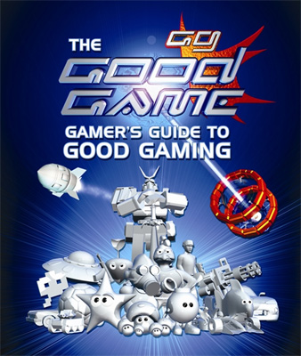 The Good Game Gamer's Guide to Good Gaming