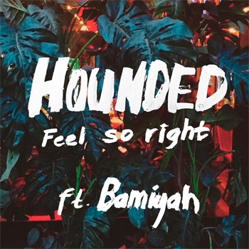 Hounded Feel So Right ft. Bamiyah