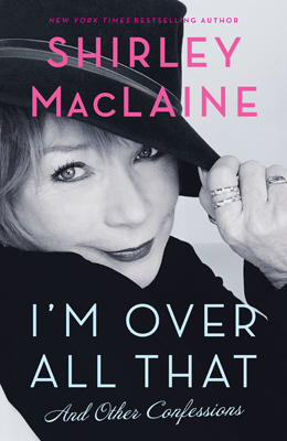 Shirley MacLaine I'm Over All That And Other Confessions