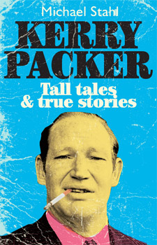 Kerry Packer: Tall Tales and True Stories