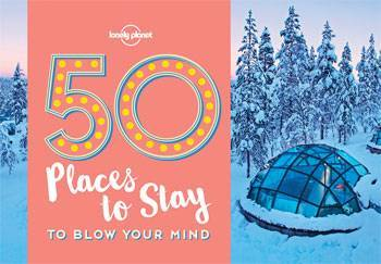 Lonely Planet's 50 Places to Stay to Blow Your Mind