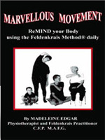 Marvellous Movement: Remind your Body using the Feldenkrais Method daily