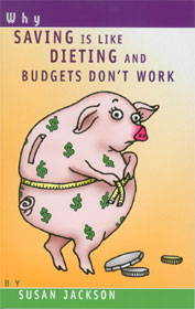 Saving is like Dieting and Budgets Don't Work - Susan Jackson
