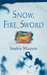 Snow, Fire, Sword - By Sophie Masson