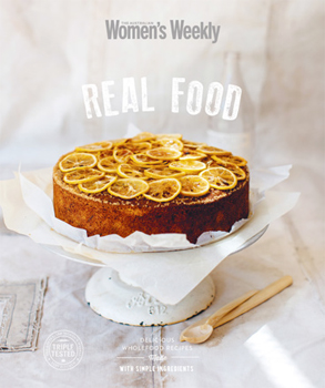 The Australian Women's Weekly: Real Food