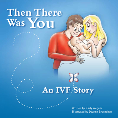 Then There Was You An IVF Story