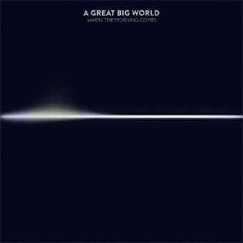 A Great Big World When The Morning Comes