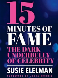 15 Minutes Of Fame: The Dark Underbelly of Celebrity