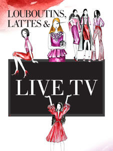 Louboutins, Lattes and Live TV