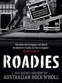 Roadies: The Secret History Of Aust Rock 'N' Roll