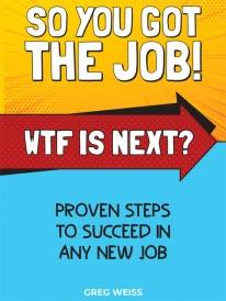 So You Got the Job! WTF Is Next?
