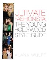 Ultimate Fashionista The Young Hollywood Style Guide