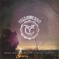 Yellowcard When You're Through Thinking, Say Yes